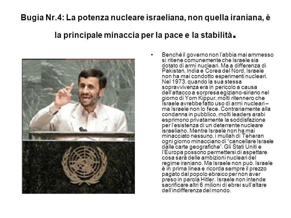 Bugia Nr.4: La potenza nucleare israeliana, non quella iraniana, è la principale minaccia per la pace e la stabilità. Benché il governo non l'abbia ma