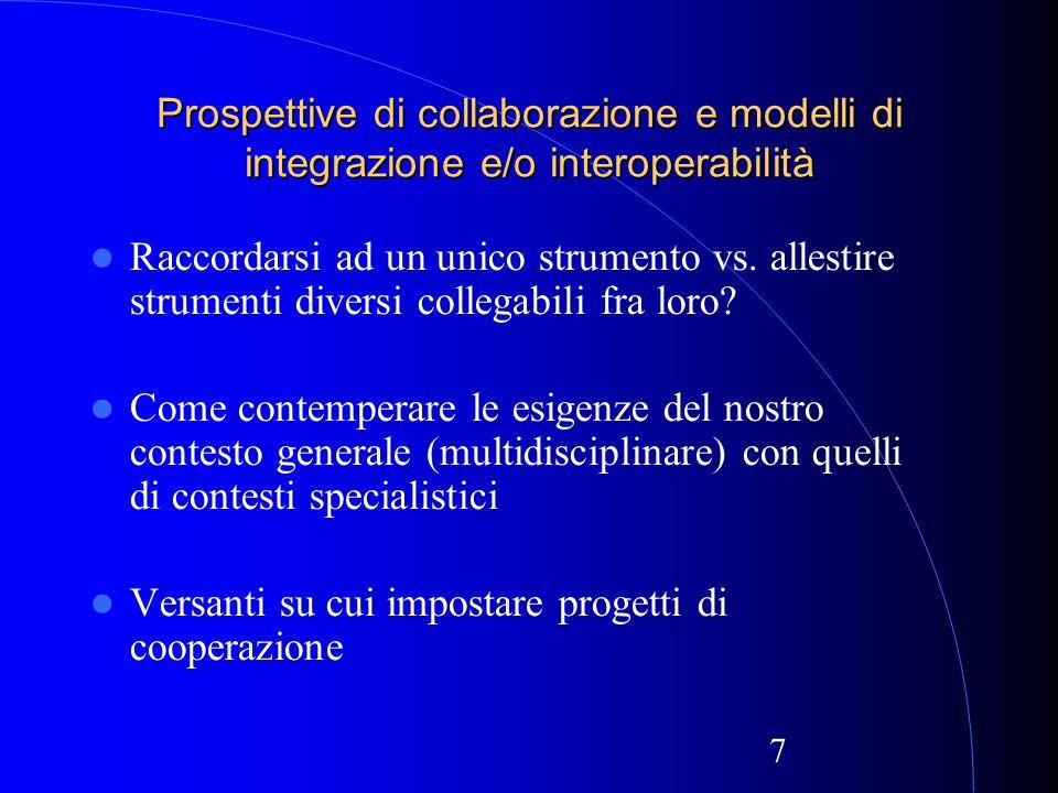 7 Prospettive di collaborazione e modelli di integrazione e/o interoperabilità Raccordarsi ad un unico strumento vs.