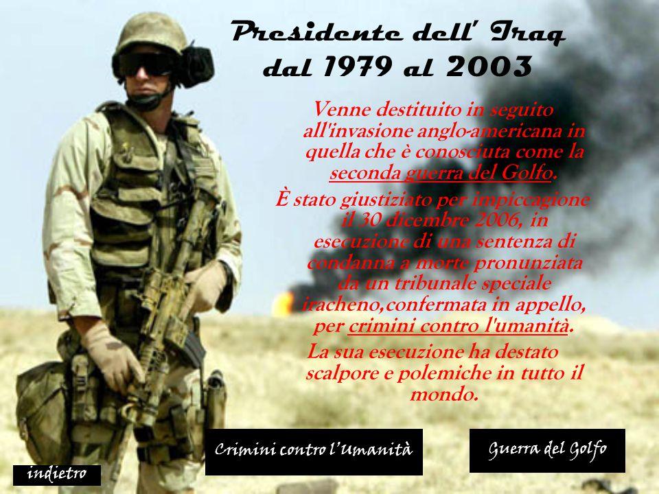 Presidente dell' Iraq dal 1979 al 2003 Venne destituito in seguito all'invasione anglo-americana in quella che è conosciuta come la seconda guerra del
