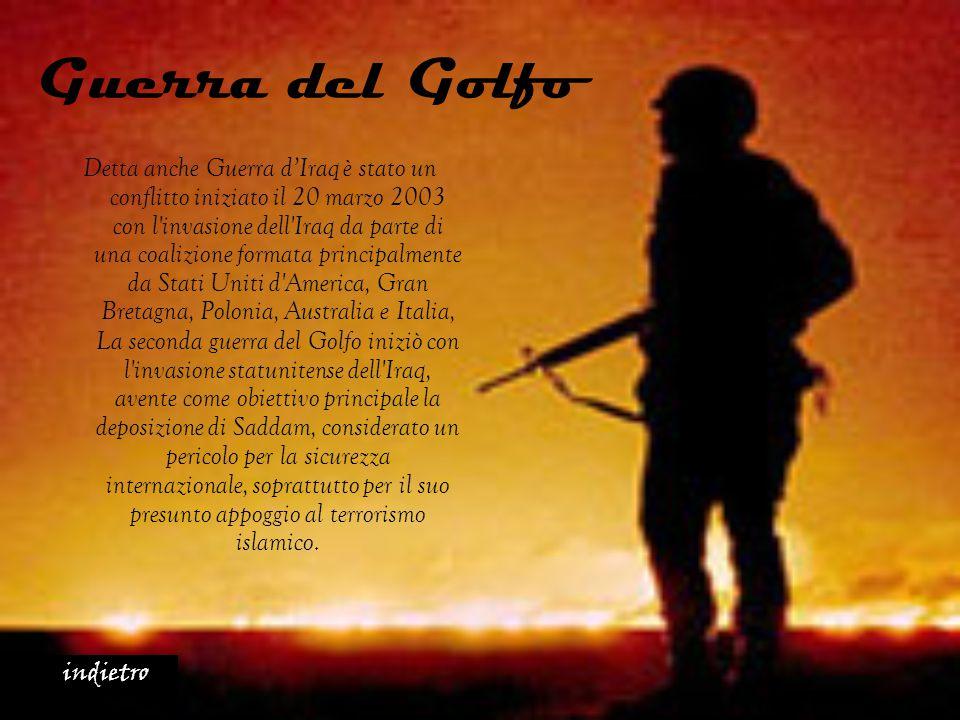 Guerra del Golfo Detta anche Guerra d'Iraq è stato un conflitto iniziato il 20 marzo 2003 con l'invasione dell'Iraq da parte di una coalizione formata