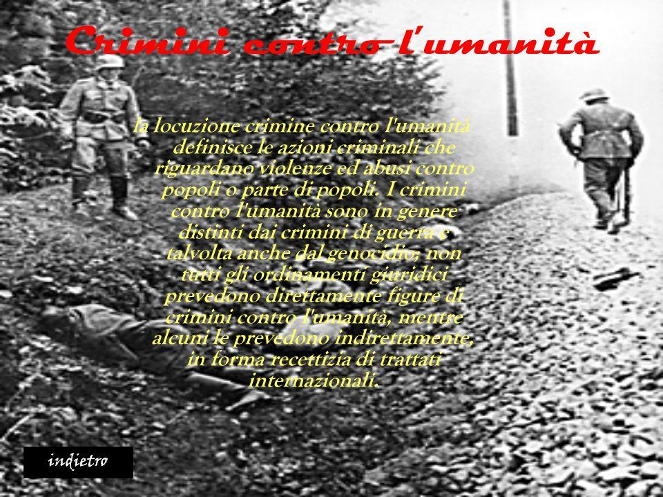 Crimini contro l'umanità la locuzione crimine contro l'umanità definisce le azioni criminali che riguardano violenze ed abusi contro popoli o parte di