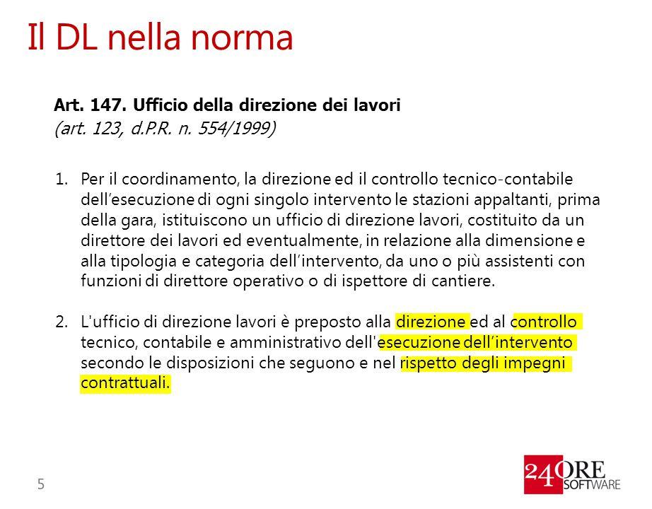 Il DL nella norma Art. 147. Ufficio della direzione dei lavori (art. 123, d.P.R. n. 554/1999) 1.Per il coordinamento, la direzione ed il controllo tec