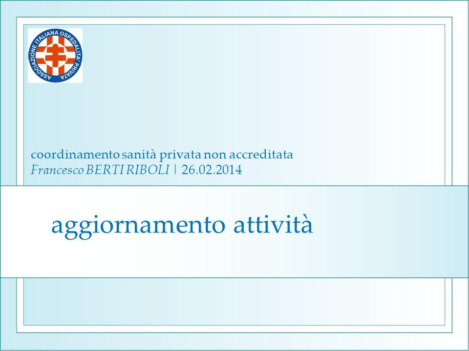 aggiornamento attività coordinamento sanità privata non accreditata Francesco BERTI RIBOLI | 26.02.2014