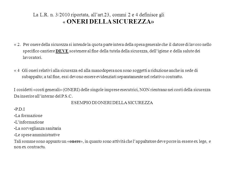 La L.R. n. 3/2010 riportata, all'art.23, commi 2 e 4 definisce gli « ONERI DELLA SICUREZZA» « 2. Per onere della sicurezza si intende la quota parte i