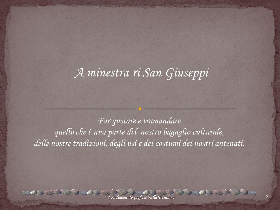 2 A minestra ri San Giuseppi Far gustare e tramandare quello che è una parte del nostro bagaglio culturale, delle nostre tradizioni, degli usi e dei c
