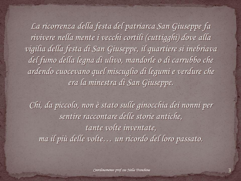 4 Si cunta ca San Giuseppe, facennu u falignami ricivia 'pi siri ripaiatu do sò travagghiu, no soddi d'oru ma favi, ciciri, fasoli, pastiddi, lenticchi e verdura.