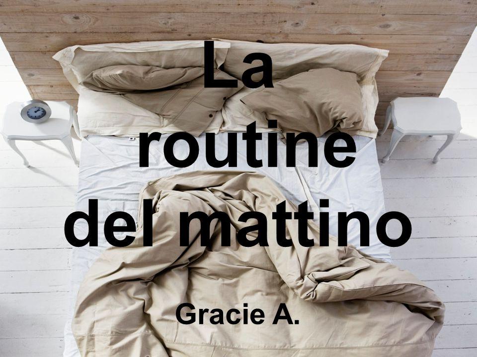 La routine del mattino Gracie A.