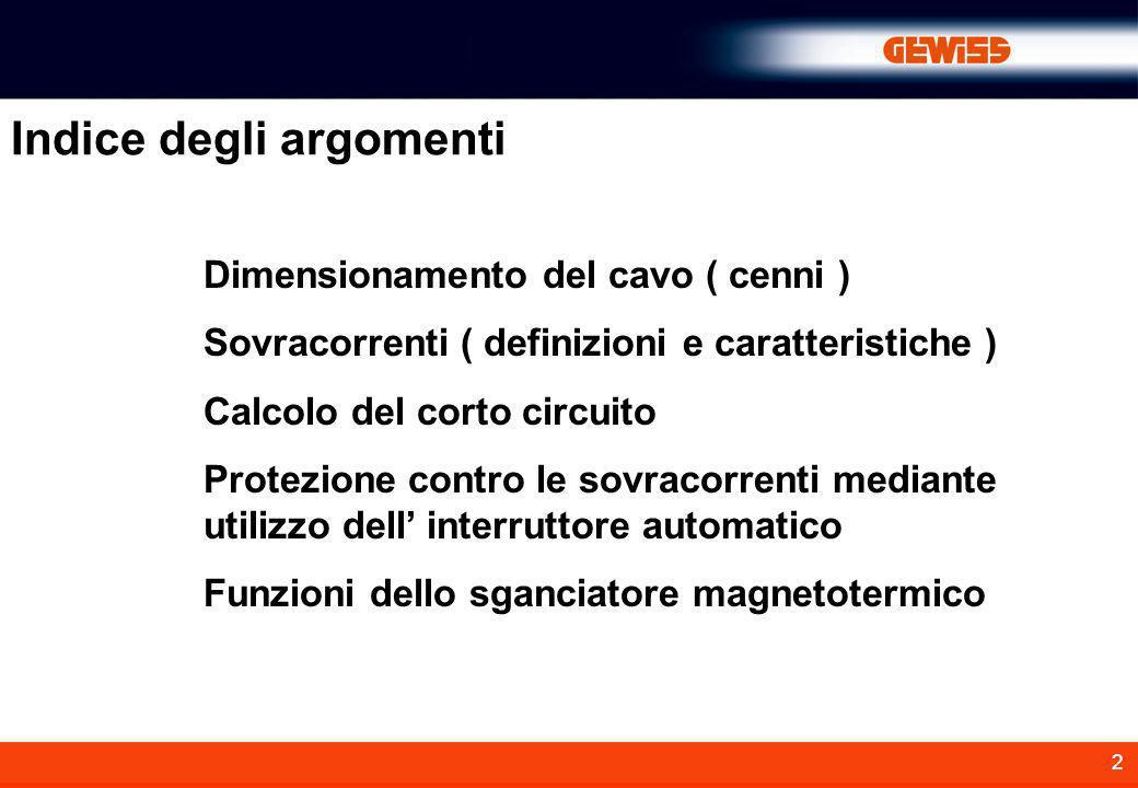 2 Indice degli argomenti Dimensionamento del cavo ( cenni ) Sovracorrenti ( definizioni e caratteristiche ) Calcolo del corto circuito Protezione cont