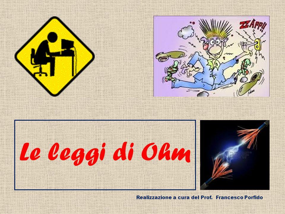 Le leggi di Ohm Realizzazione a cura del Prof. Francesco Porfido