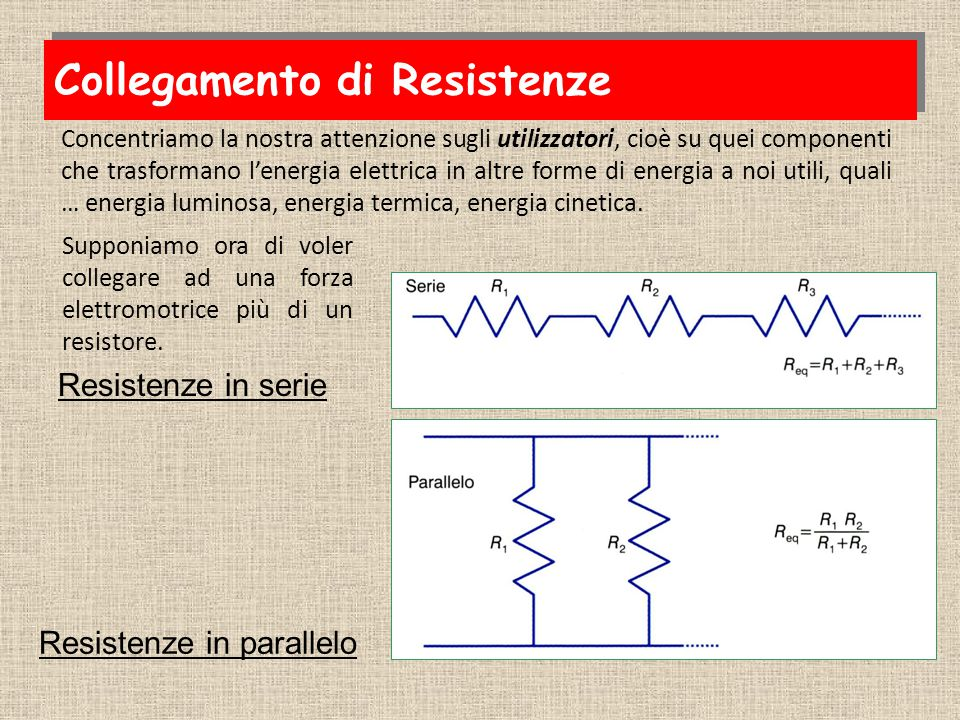 Resistenze in serie Resistenze in parallelo Supponiamo ora di voler collegare ad una forza elettromotrice più di un resistore.
