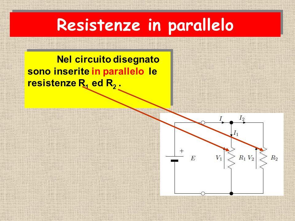Nel circuito disegnato sono inserite in parallelo le resistenze R 1 ed R 2. Resistenze in parallelo