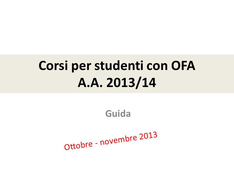 Corsi per studenti con OFA A.A. 2013/14 Ottobre - novembre 2013 Guida