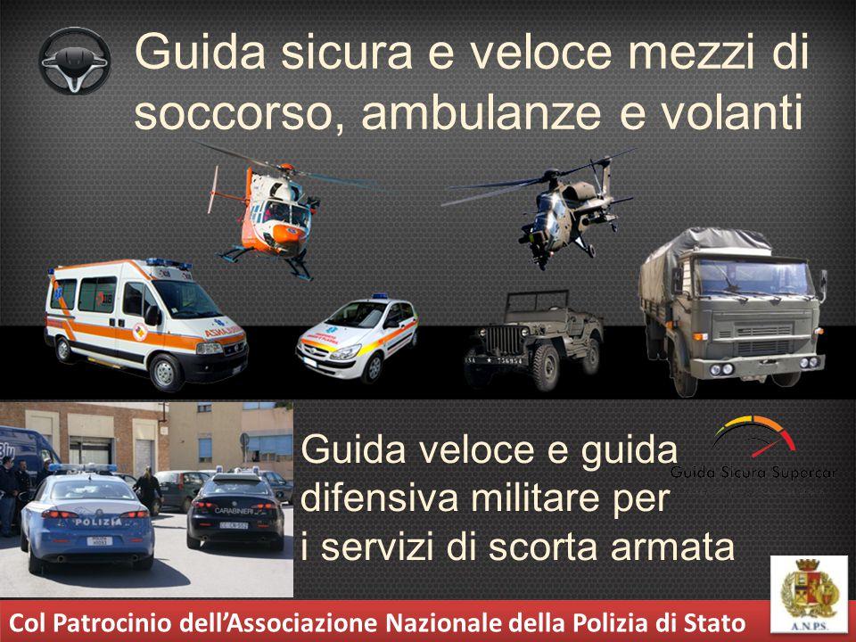 Guida sicura e veloce mezzi di soccorso, ambulanze e volanti Guida veloce e guida difensiva militare per i servizi di scorta armata Col Patrocinio del