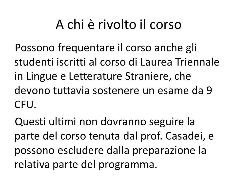 A chi è rivolto il corso Possono frequentare il corso anche gli studenti iscritti al corso di Laurea Triennale in Lingue e Letterature Straniere, che devono tuttavia sostenere un esame da 9 CFU.