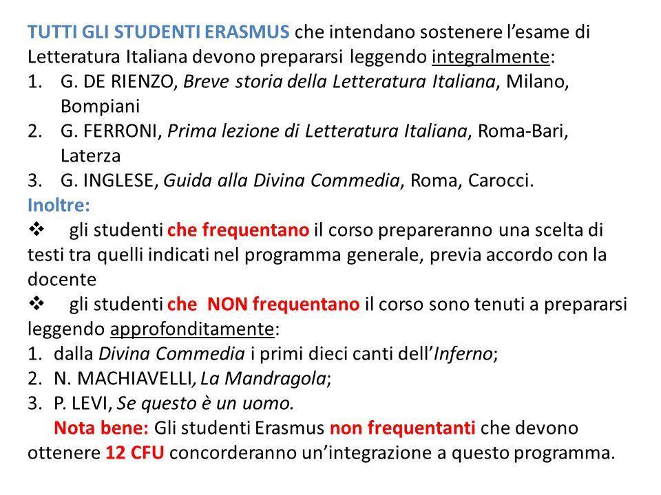 TUTTI GLI STUDENTI ERASMUS che intendano sostenere l'esame di Letteratura Italiana devono prepararsi leggendo integralmente: 1.G. DE RIENZO, Breve sto