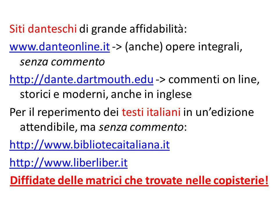 Siti danteschi di grande affidabilità: www.danteonline.itwww.danteonline.it -> (anche) opere integrali, senza commento http://dante.dartmouth.eduhttp: