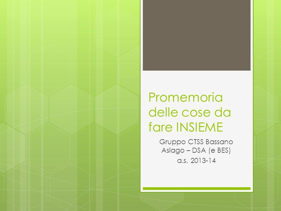 Promemoria delle cose da fare INSIEME Gruppo CTSS Bassano Asiago – DSA (e BES) a.s. 2013-14