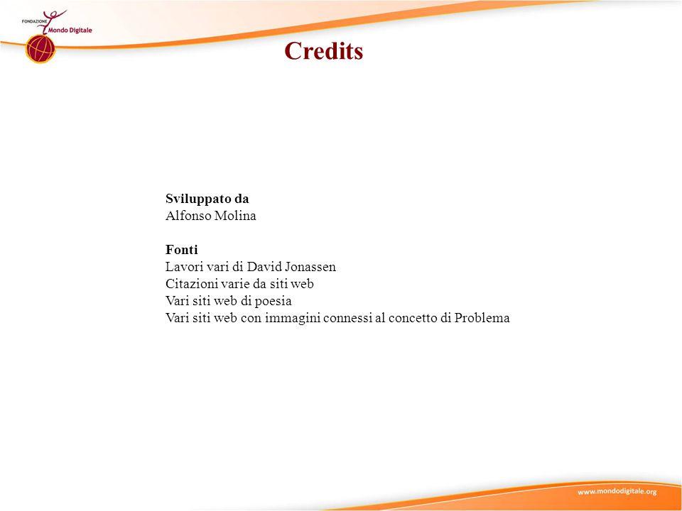 Credits Sviluppato da Alfonso Molina Fonti Lavori vari di David Jonassen Citazioni varie da siti web Vari siti web di poesia Vari siti web con immagin