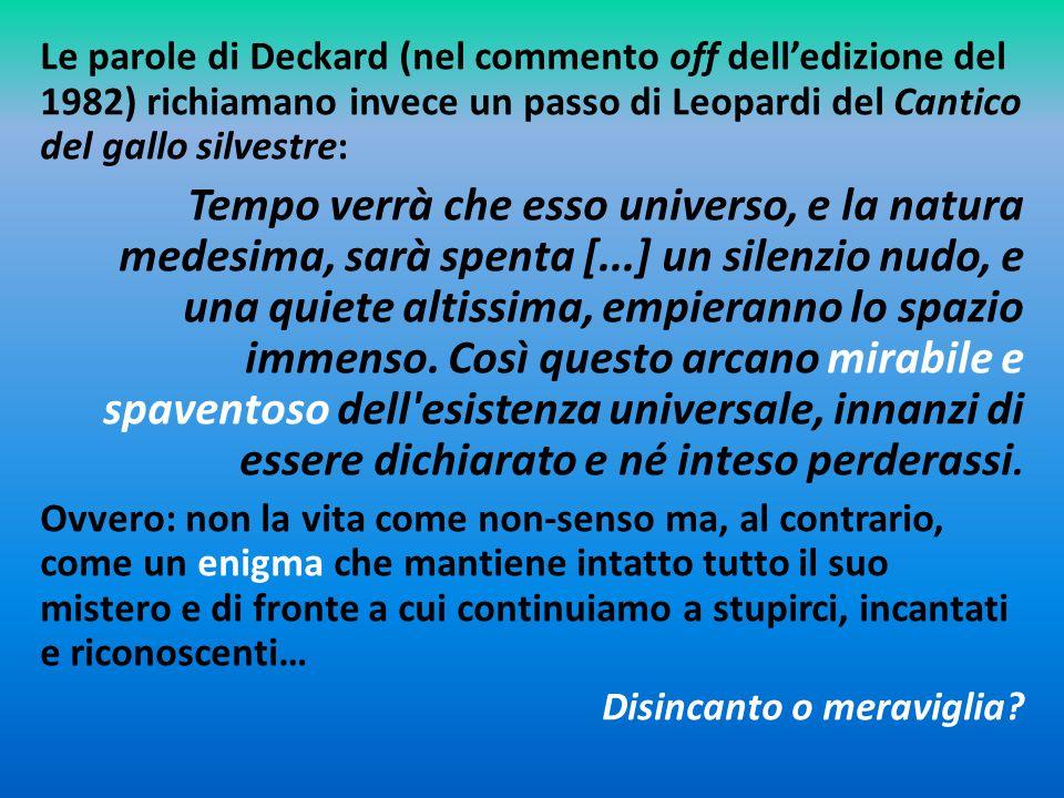 Le parole di Deckard (nel commento off dell'edizione del 1982) richiamano invece un passo di Leopardi del Cantico del gallo silvestre: Tempo verrà che