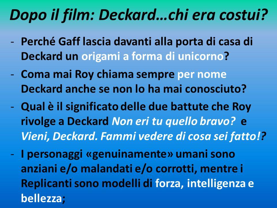 Dopo il film: Deckard…chi era costui? -Perché Gaff lascia davanti alla porta di casa di Deckard un origami a forma di unicorno? -Coma mai Roy chiama s