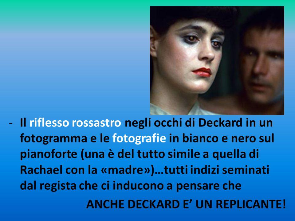 -Il riflesso rossastro negli occhi di Deckard in un fotogramma e le fotografie in bianco e nero sul pianoforte (una è del tutto simile a quella di Rac