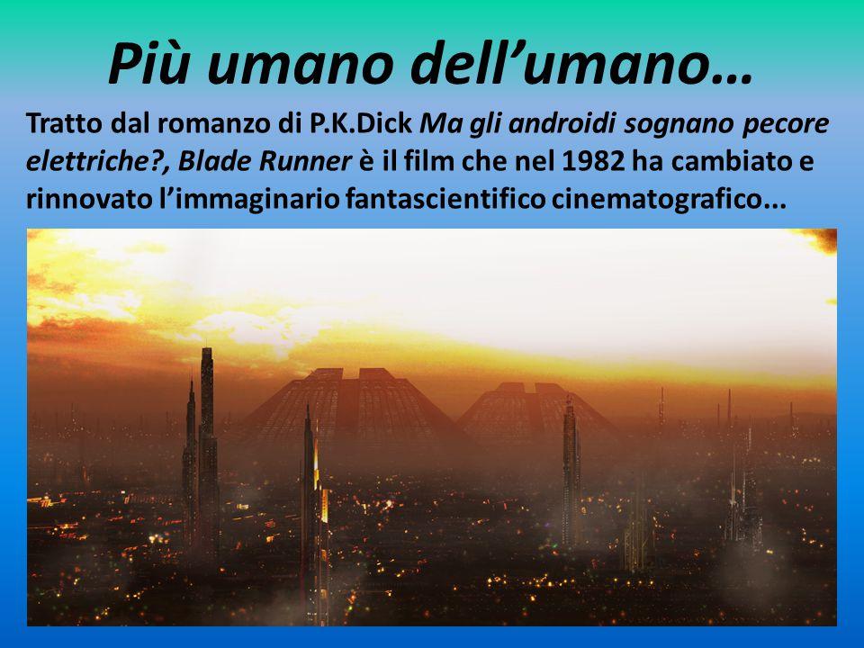 Più umano dell'umano… Tratto dal romanzo di P.K.Dick Ma gli androidi sognano pecore elettriche?, Blade Runner è il film che nel 1982 ha cambiato e rin