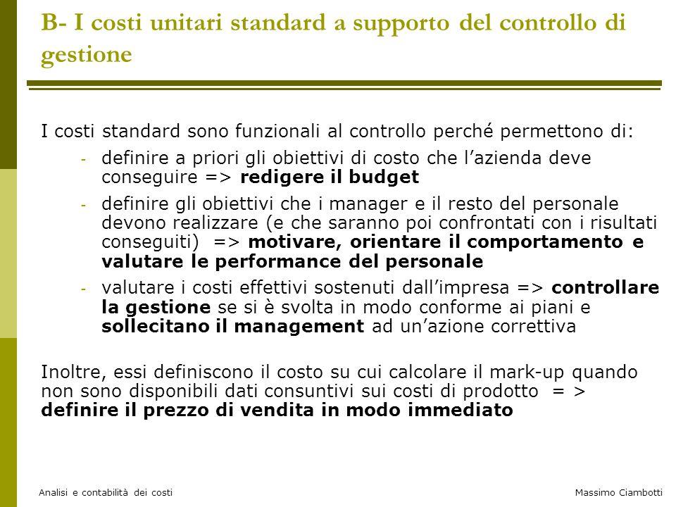 Massimo Ciambotti Analisi e contabilità dei costi B- I costi unitari standard a supporto del controllo di gestione I costi standard sono funzionali al