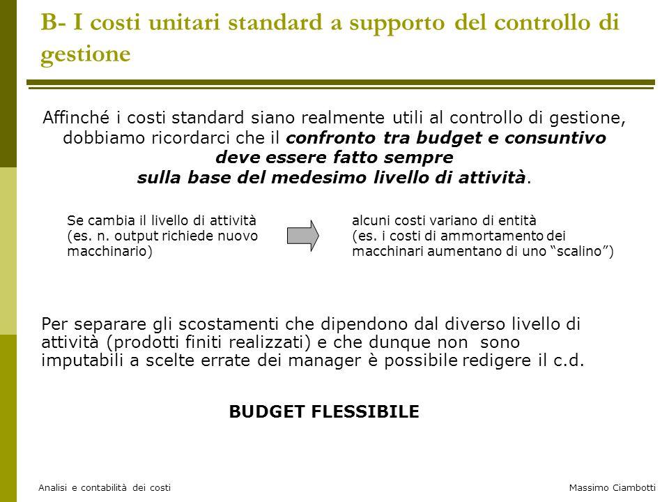 Massimo Ciambotti Analisi e contabilità dei costi Affinché i costi standard siano realmente utili al controllo di gestione, dobbiamo ricordarci che il