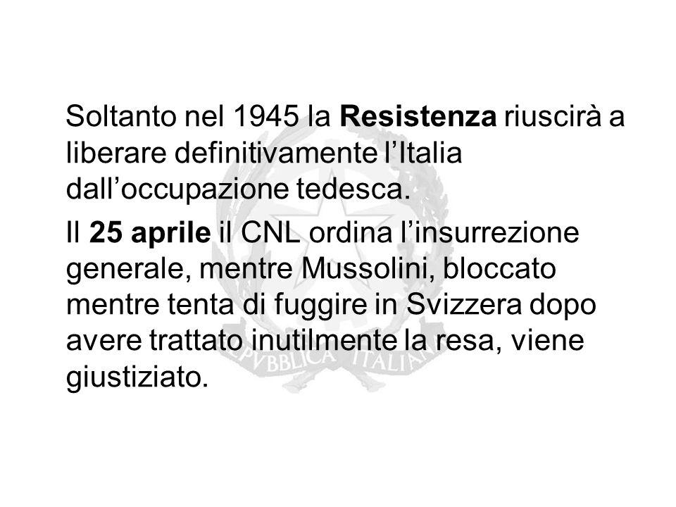 Soltanto nel 1945 la Resistenza riuscirà a liberare definitivamente l'Italia dall'occupazione tedesca. Il 25 aprile il CNL ordina l'insurrezione gener