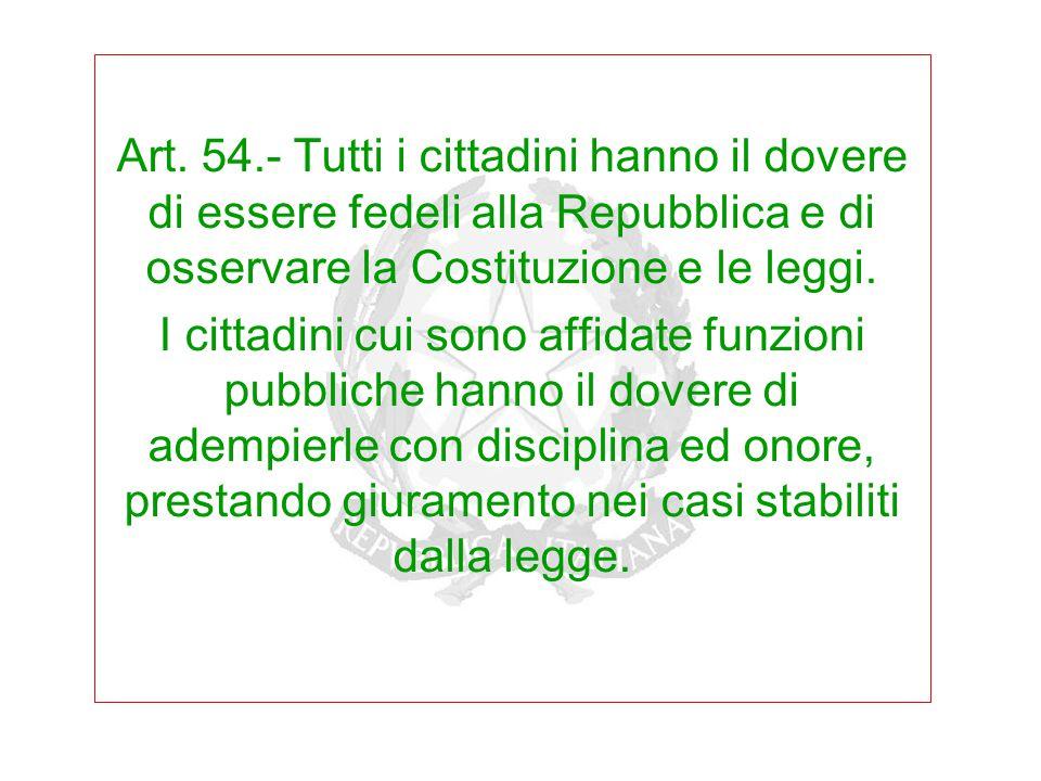 Art. 54.- Tutti i cittadini hanno il dovere di essere fedeli alla Repubblica e di osservare la Costituzione e le leggi. I cittadini cui sono affidate