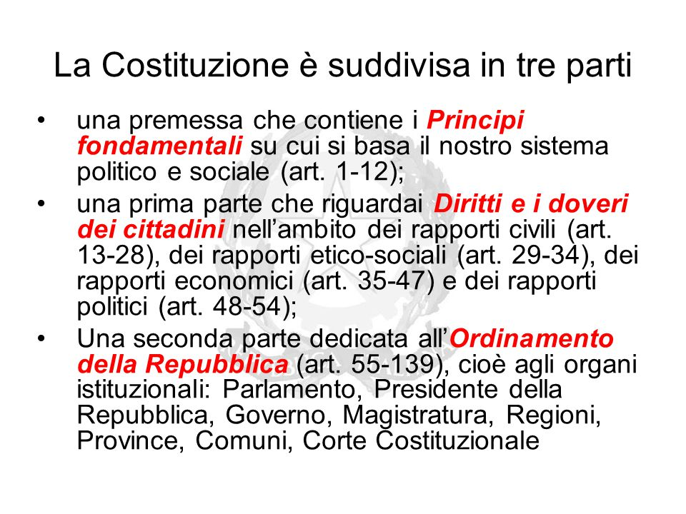 La Costituzione è suddivisa in tre parti una premessa che contiene i Principi fondamentali su cui si basa il nostro sistema politico e sociale (art. 1