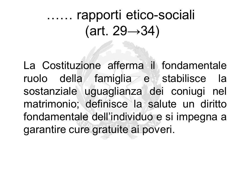 …… rapporti etico-sociali (art. 29→34) La Costituzione afferma il fondamentale ruolo della famiglia e stabilisce la sostanziale uguaglianza dei coniug