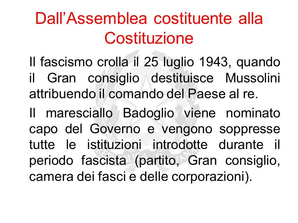 Dall'Assemblea costituente alla Costituzione Il fascismo crolla il 25 luglio 1943, quando il Gran consiglio destituisce Mussolini attribuendo il coman