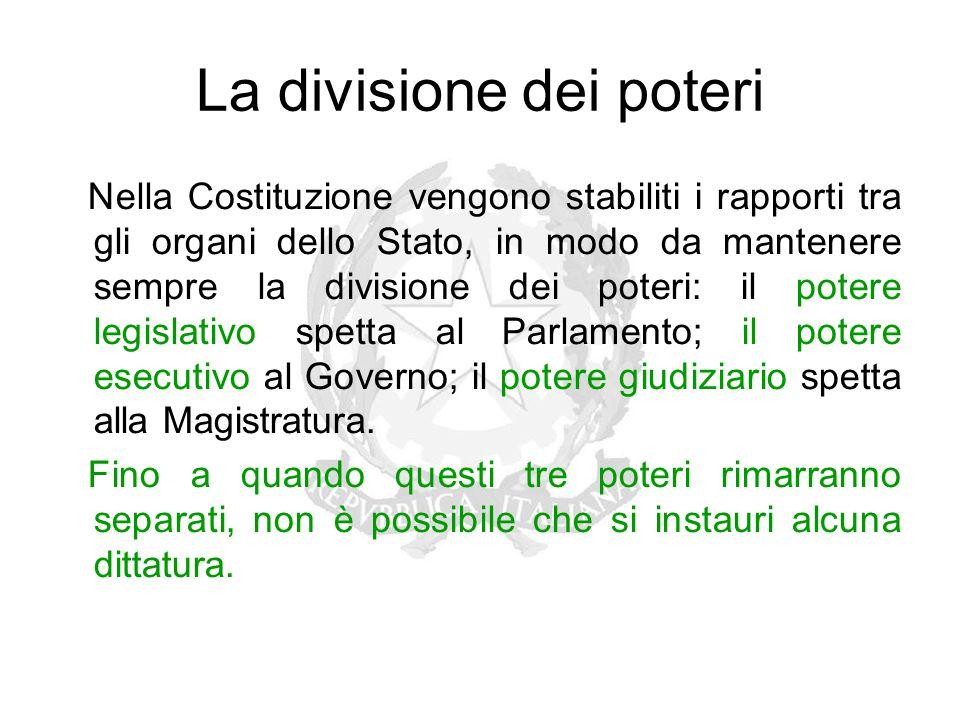 La divisione dei poteri Nella Costituzione vengono stabiliti i rapporti tra gli organi dello Stato, in modo da mantenere sempre la divisione dei poter
