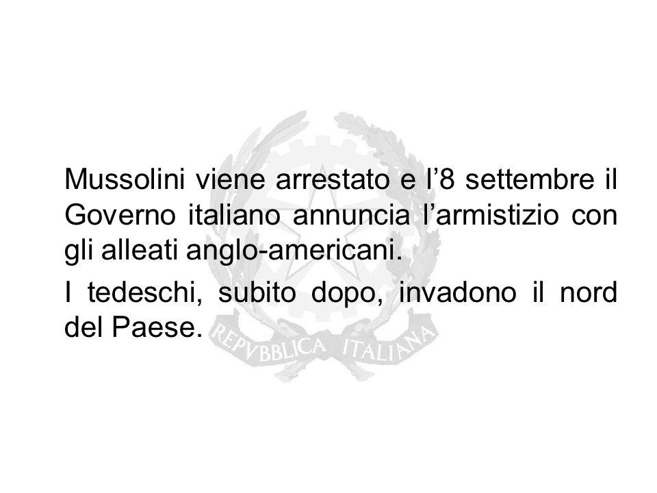 Mussolini viene arrestato e l'8 settembre il Governo italiano annuncia l'armistizio con gli alleati anglo-americani. I tedeschi, subito dopo, invadono