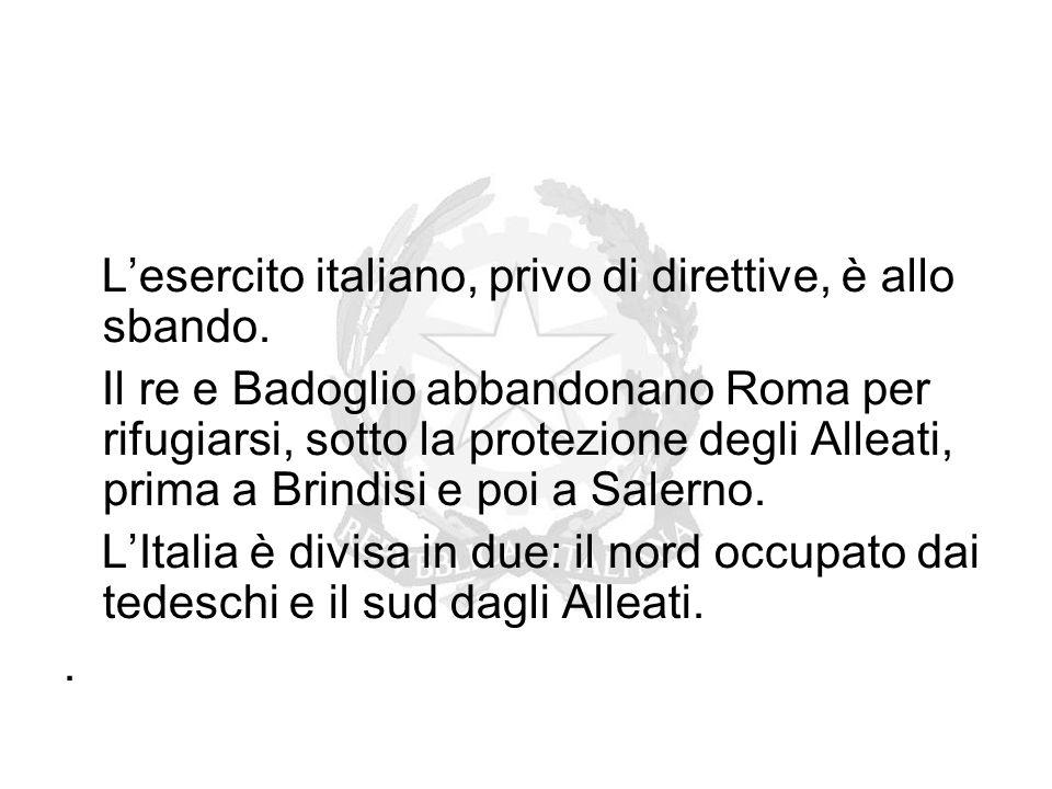 L'esercito italiano, privo di direttive, è allo sbando. Il re e Badoglio abbandonano Roma per rifugiarsi, sotto la protezione degli Alleati, prima a B