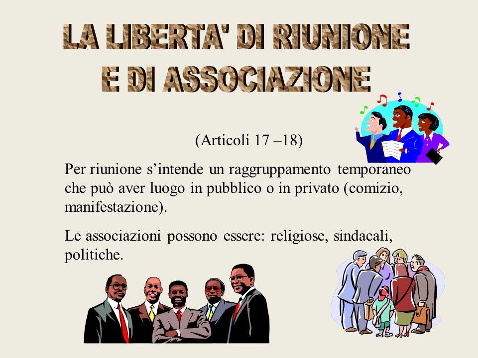 (Articoli 17 –18) Per riunione s'intende un raggruppamento temporaneo che può aver luogo in pubblico o in privato (comizio, manifestazione). Le associ