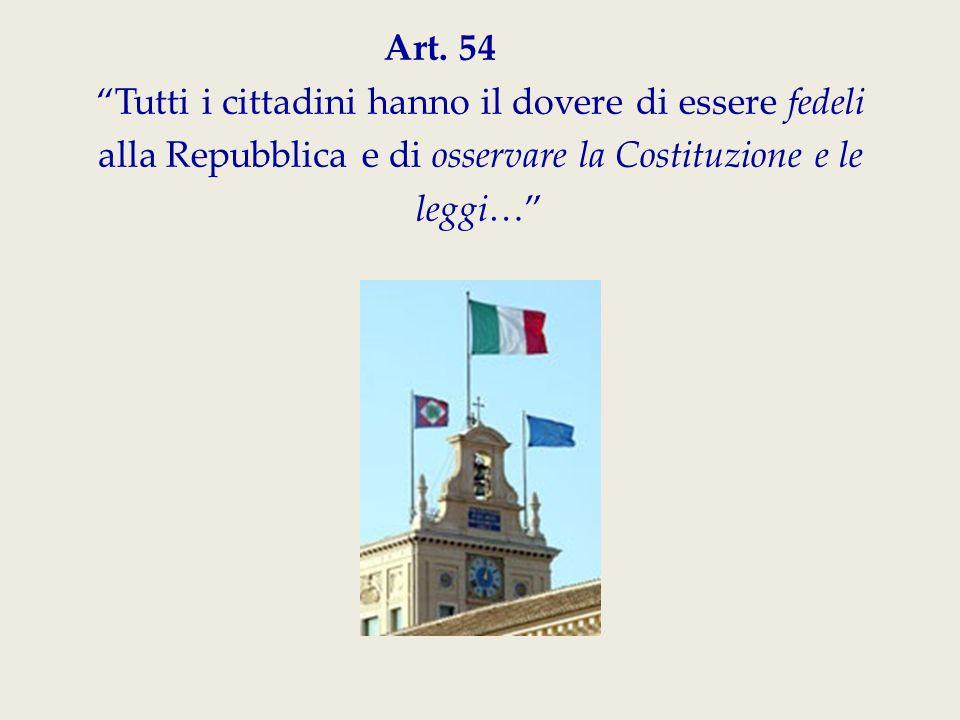 """Art. 54 """"Tutti i cittadini hanno il dovere di essere fedeli alla Repubblica e di osservare la Costituzione e le leggi…"""""""