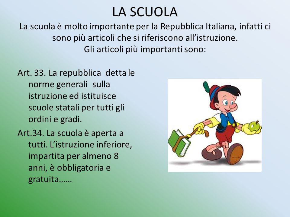 LA SCUOLA La scuola è molto importante per la Repubblica Italiana, infatti ci sono più articoli che si riferiscono all'istruzione. Gli articoli più im