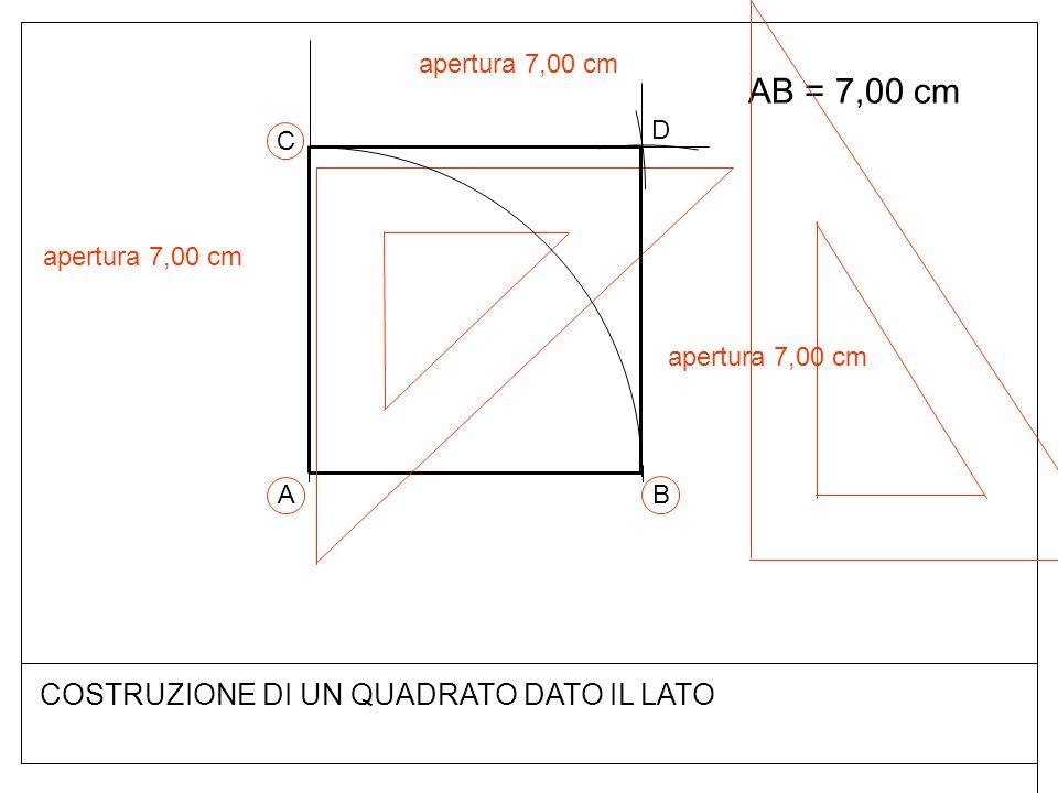 COSTRUZIONE DI UN QUADRATO DATO IL LATO AB = 7,00 cm BA C D apertura 7,00 cm