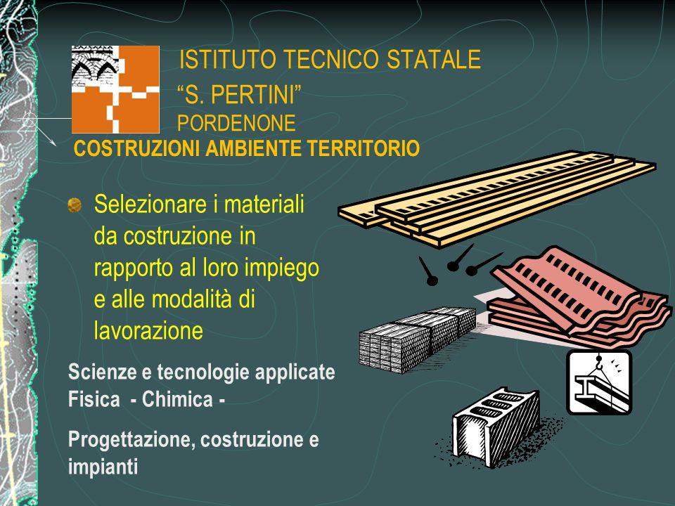 """ISTITUTO TECNICO STATALE """"S. PERTINI"""" PORDENONE Selezionare i materiali da costruzione in rapporto al loro impiego e alle modalità di lavorazione Scie"""