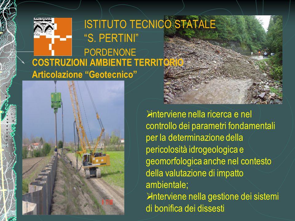 """ISTITUTO TECNICO STATALE """"S. PERTINI"""" PORDENONE COSTRUZIONI AMBIENTE TERRITORIO Articolazione """"Geotecnico""""  interviene nella ricerca e nel controllo"""