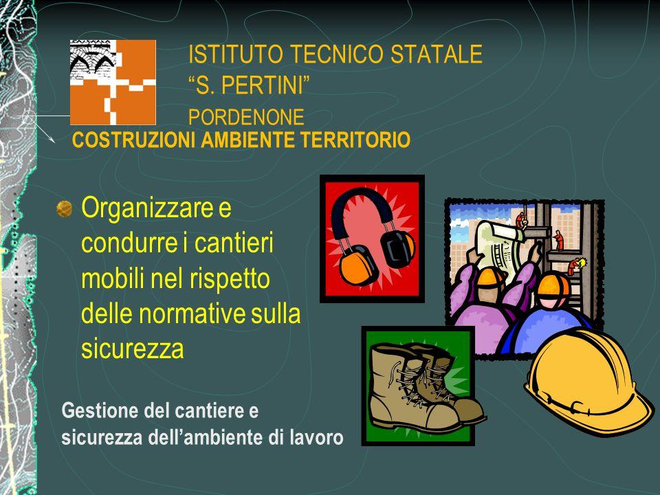 """ISTITUTO TECNICO STATALE """"S. PERTINI"""" PORDENONE Organizzare e condurre i cantieri mobili nel rispetto delle normative sulla sicurezza Gestione del can"""