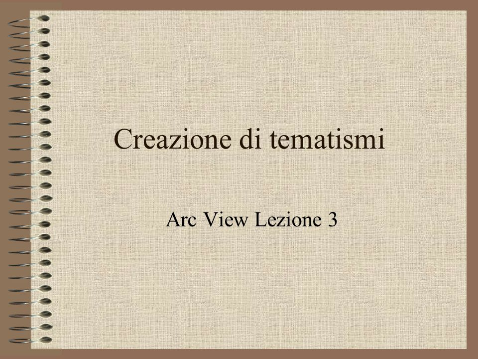 Creazione di tematismi Arc View Lezione 3