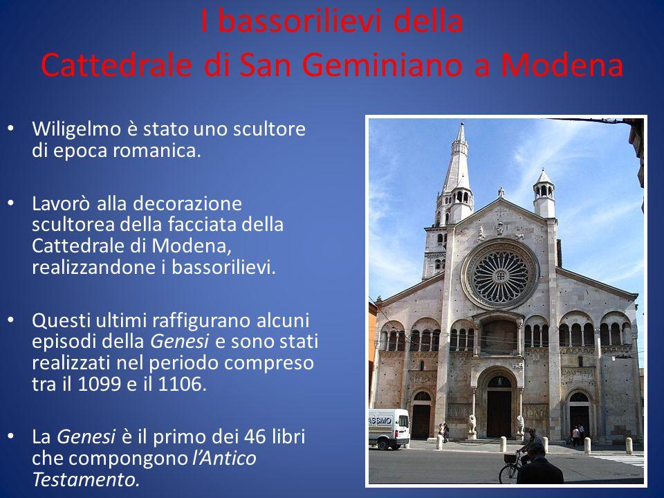 I bassorilievi della Cattedrale di San Geminiano a Modena Wiligelmo è stato uno scultore di epoca romanica. Lavorò alla decorazione scultorea della fa