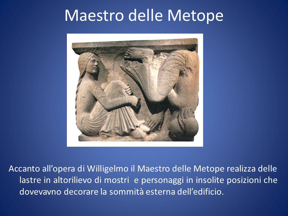 Maestro delle Metope Accanto all'opera di Willigelmo il Maestro delle Metope realizza delle lastre in altorilievo di mostri e personaggi in insolite p