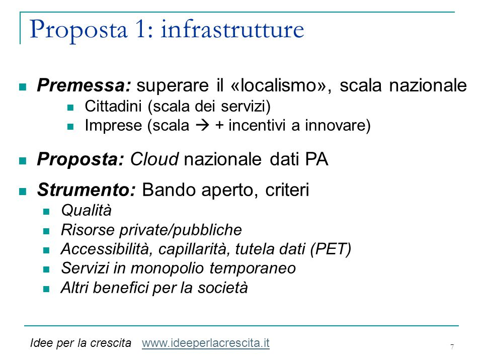 Proposta 1: infrastrutture 7 Premessa: superare il «localismo», scala nazionale Cittadini (scala dei servizi) Imprese (scala  + incentivi a innovare)