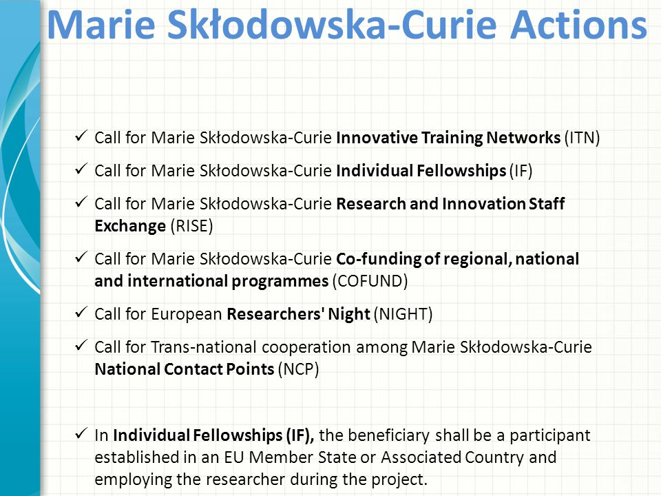 Marie Skłodowska-Curie Actions Call for Marie Skłodowska-Curie Innovative Training Networks (ITN) Call for Marie Skłodowska-Curie Individual Fellowshi