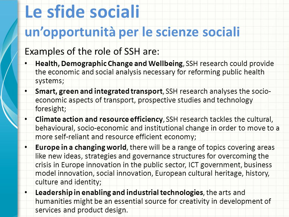 Le sfide sociali un'opportunità per le scienze sociali Examples of the role of SSH are: Health, Demographic Change and Wellbeing, SSH research could p