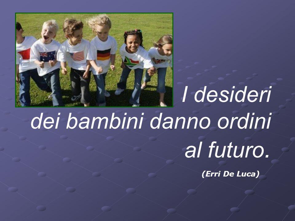 I desideri dei bambini danno ordini al futuro. (Erri De Luca)